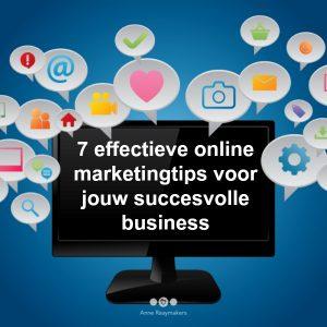 7 effectieve online marketingtips voor jouw succesvolle business