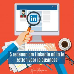 5 redenen om LinkedIn nú in te zetten voor je business