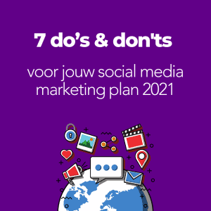 UITGELICHT 7 do's & don'ts voor jouw social media marketing plan 2021