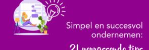 Simpel en succesvol ondernemen: 21 verrassende tips